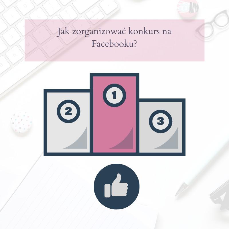 Jak zorganizować konkurs na Facebooku?