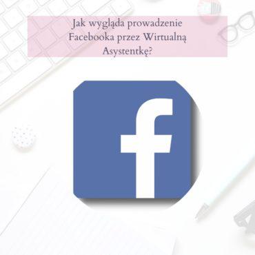 Prowadzenie Facebooka przez Wirtualną Asystentkę