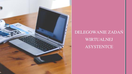 Delegowanie zadań wirtualnej asystentce